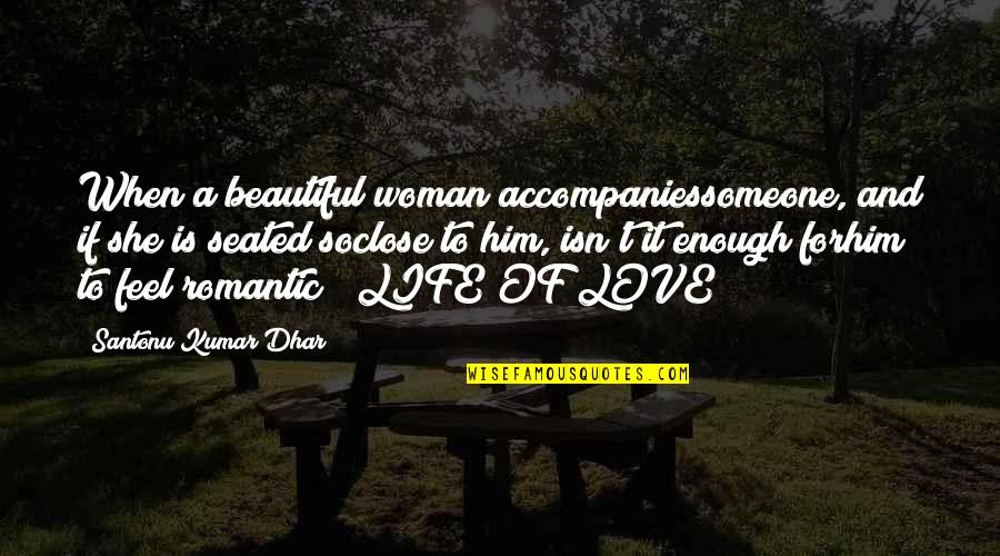 Love And Life For Him Quotes By Santonu Kumar Dhar: When a beautiful woman accompaniessomeone, and if she