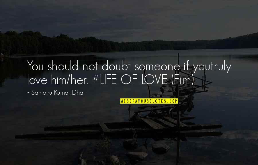 Love And Life For Him Quotes By Santonu Kumar Dhar: You should not doubt someone if youtruly love