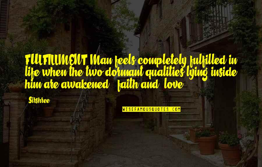Love And Life For Him Quotes By Sirshree: FULFILLMENT Man feels completely fulfilled in life when