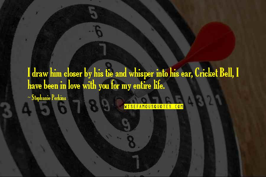 Love And Life For Him Quotes By Stephanie Perkins: I draw him closer by his tie and