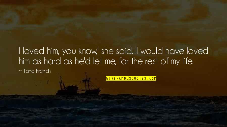 Love And Life For Him Quotes By Tana French: I loved him, you know,' she said. 'I