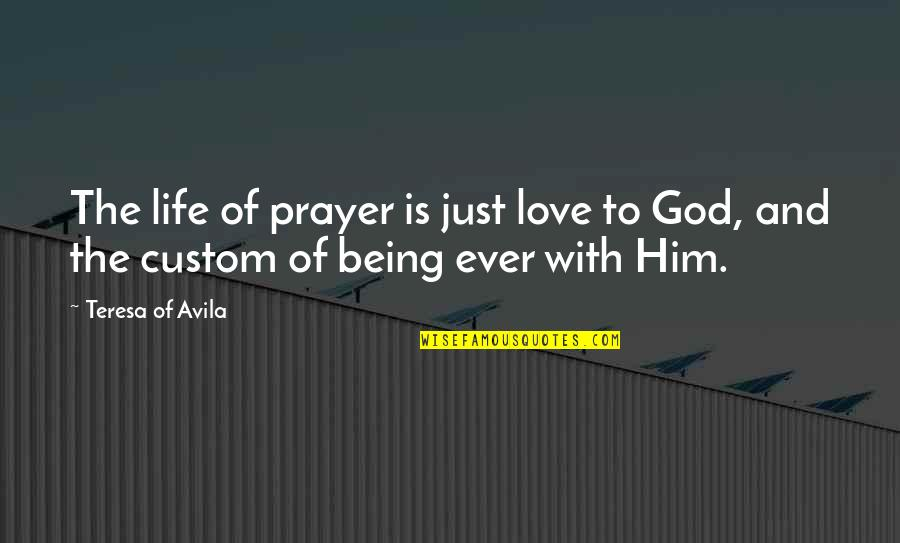 Love And Life For Him Quotes By Teresa Of Avila: The life of prayer is just love to
