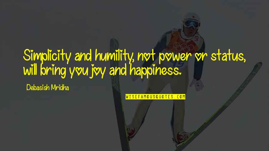 Love And Life Status Quotes By Debasish Mridha: Simplicity and humility, not power or status, will