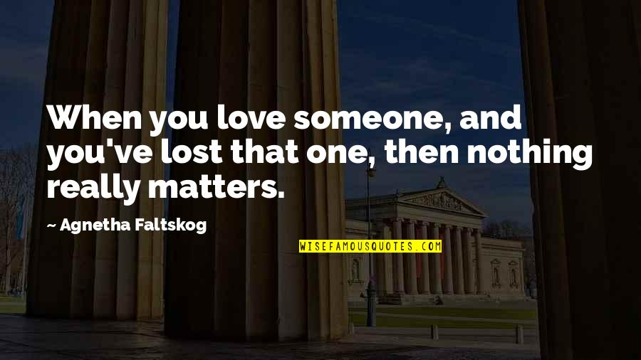 Love And Lost Quotes By Agnetha Faltskog: When you love someone, and you've lost that