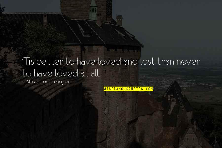 Love And Lost Quotes By Alfred Lord Tennyson: 'Tis better to have loved and lost than