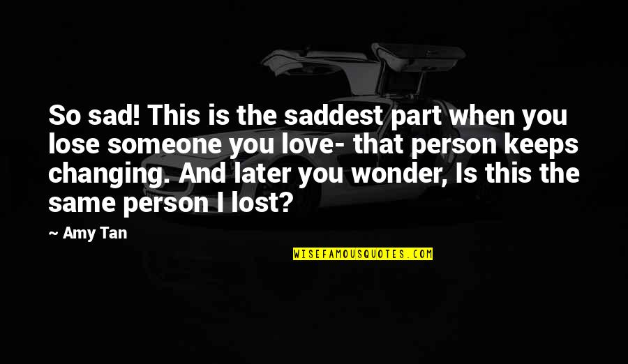 Love And Lost Quotes By Amy Tan: So sad! This is the saddest part when