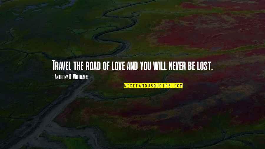 Love And Lost Quotes By Anthony D. Williams: Travel the road of love and you will