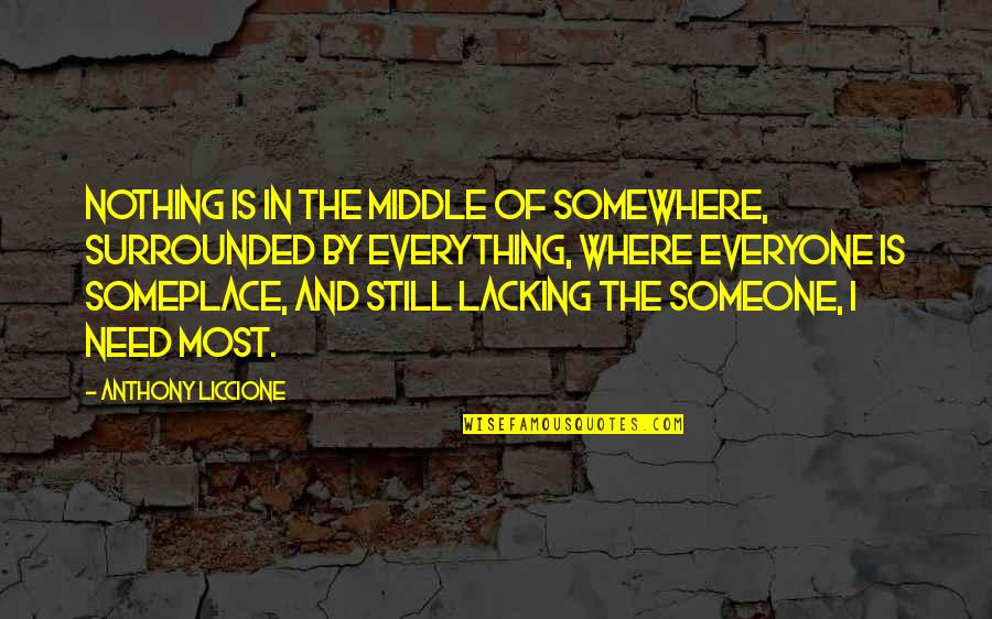 Love And Lost Quotes By Anthony Liccione: Nothing is in the middle of somewhere, surrounded