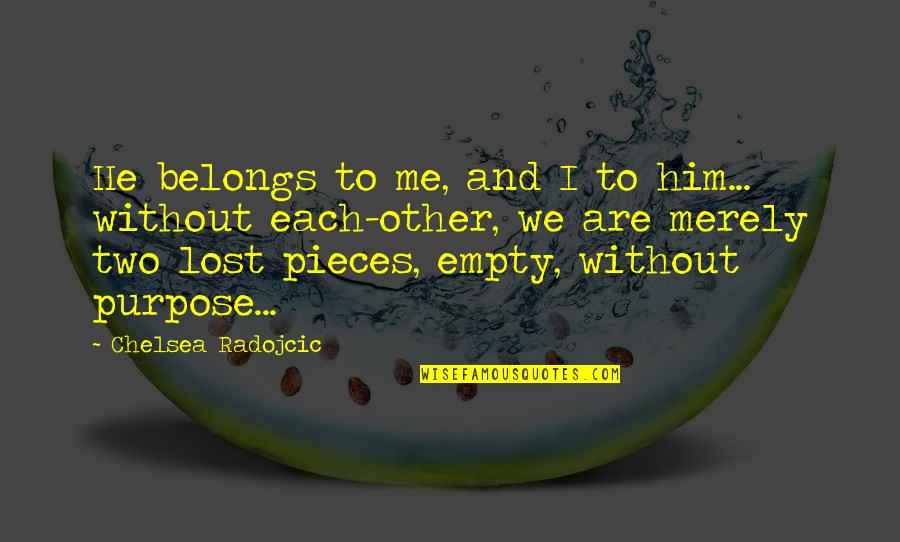 Love And Lost Quotes By Chelsea Radojcic: He belongs to me, and I to him...