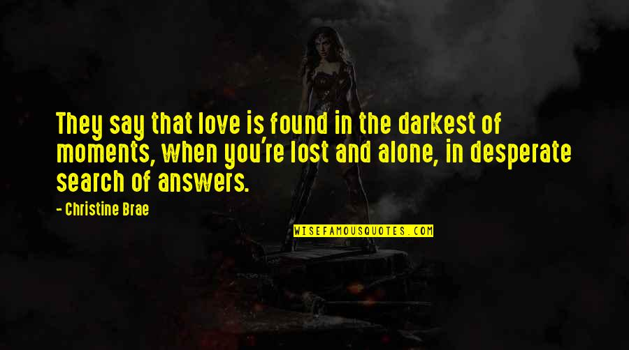 Love And Lost Quotes By Christine Brae: They say that love is found in the