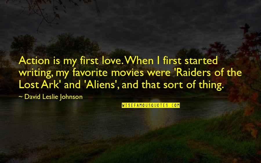 Love And Lost Quotes By David Leslie Johnson: Action is my first love. When I first