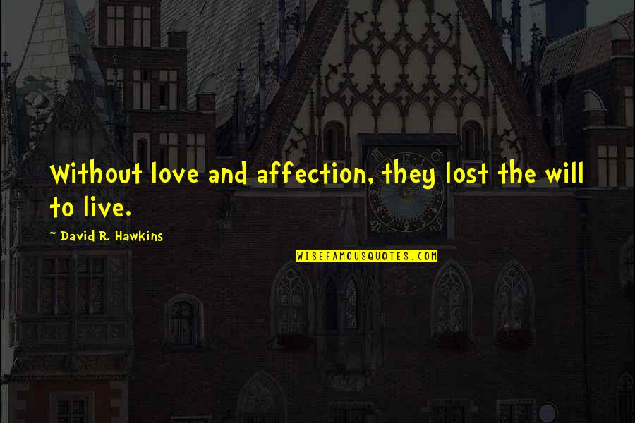 Love And Lost Quotes By David R. Hawkins: Without love and affection, they lost the will