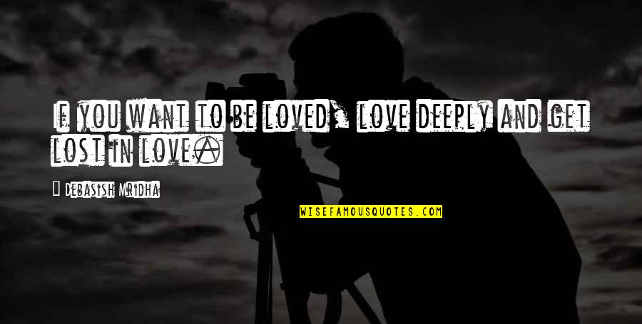 Love And Lost Quotes By Debasish Mridha: If you want to be loved, love deeply