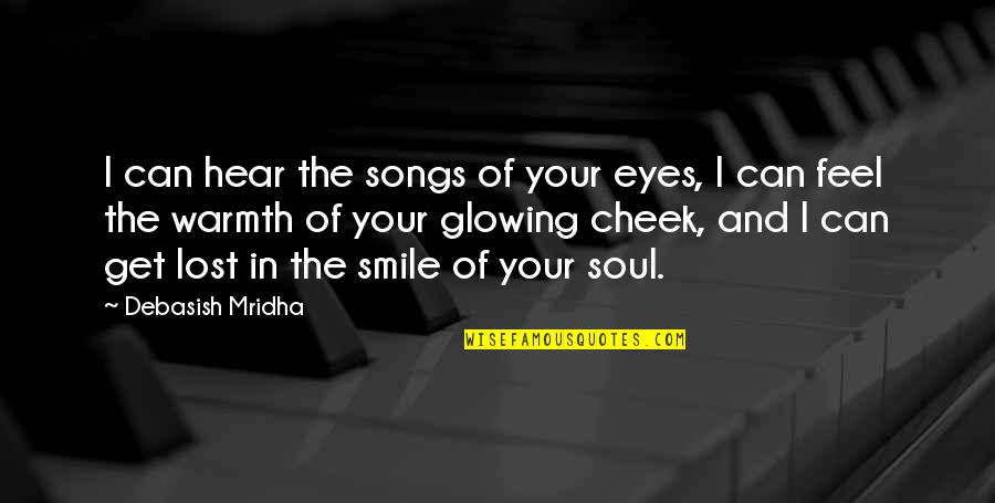 Love And Lost Quotes By Debasish Mridha: I can hear the songs of your eyes,