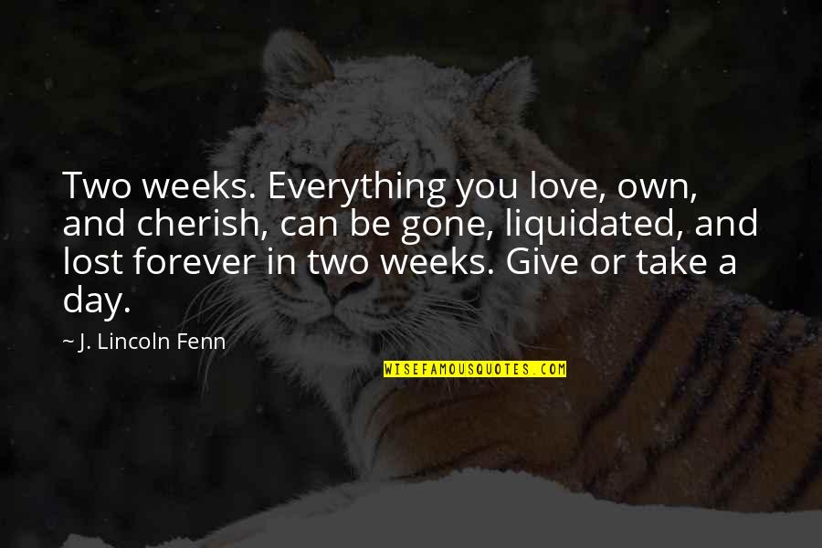 Love And Lost Quotes By J. Lincoln Fenn: Two weeks. Everything you love, own, and cherish,