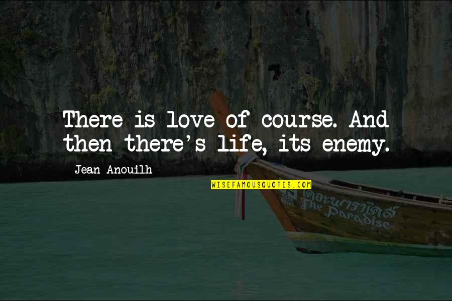 Love And Lost Quotes By Jean Anouilh: There is love of course. And then there's