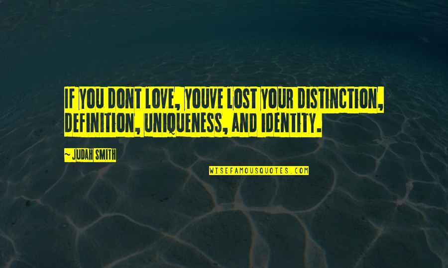 Love And Lost Quotes By Judah Smith: If you dont love, youve lost your distinction,