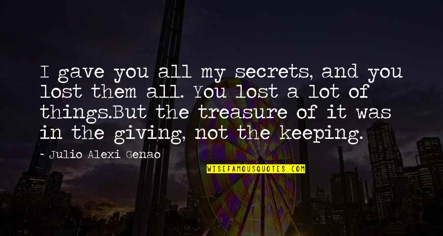 Love And Lost Quotes By Julio Alexi Genao: I gave you all my secrets, and you