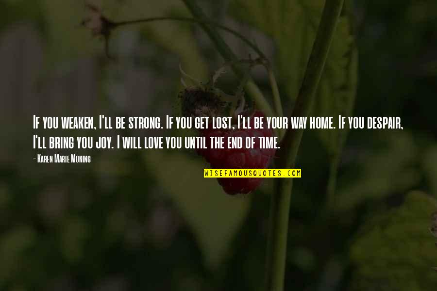 Love And Lost Quotes By Karen Marie Moning: If you weaken, I'll be strong. If you
