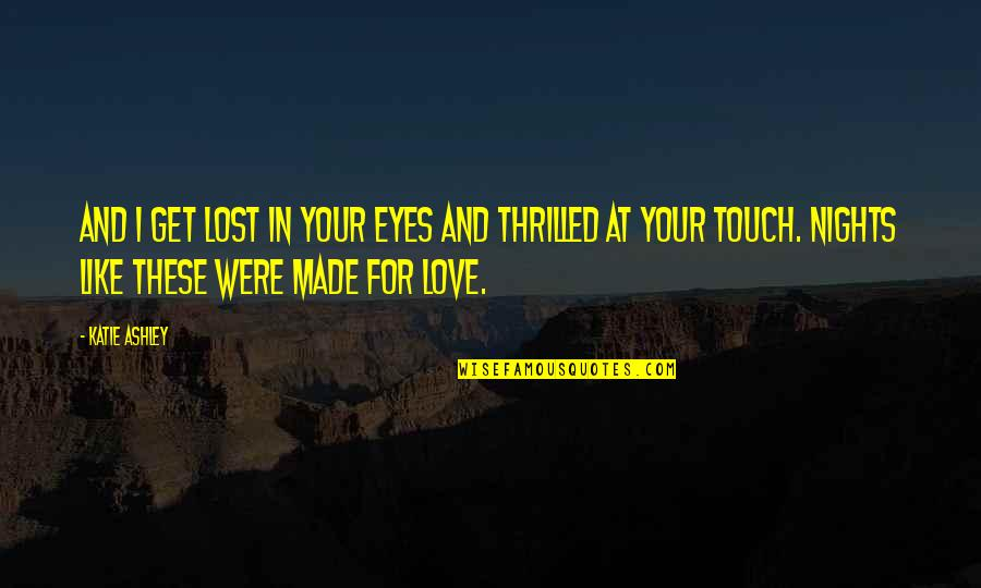 Love And Lost Quotes By Katie Ashley: And I get lost in your eyes and
