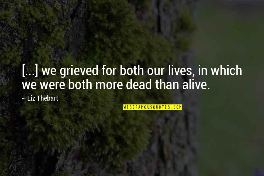 Love And Lost Quotes By Liz Thebart: [...] we grieved for both our lives, in