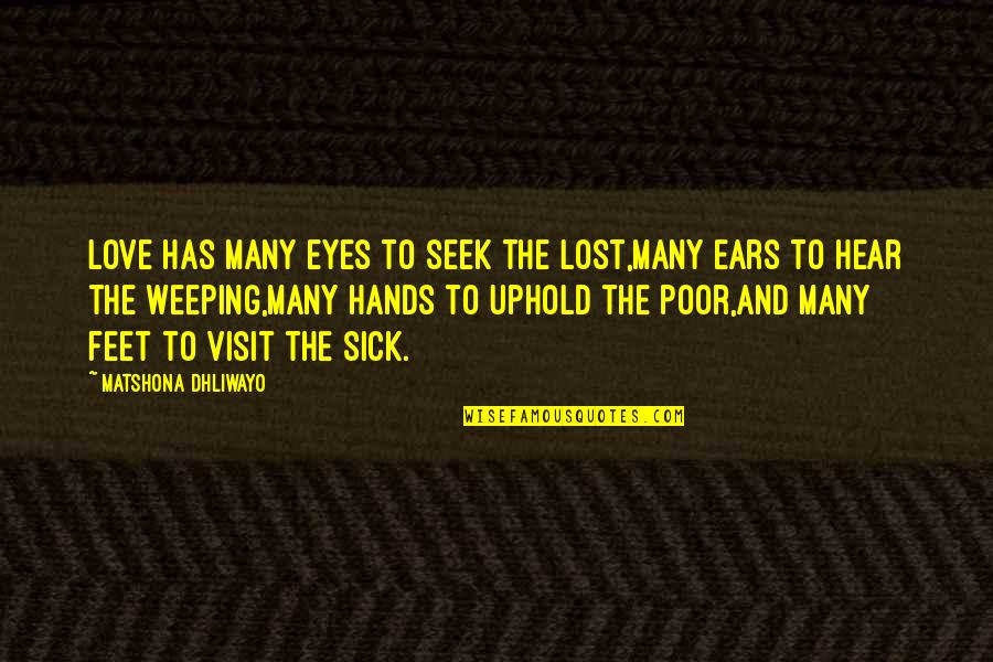 Love And Lost Quotes By Matshona Dhliwayo: Love has many eyes to seek the lost,many