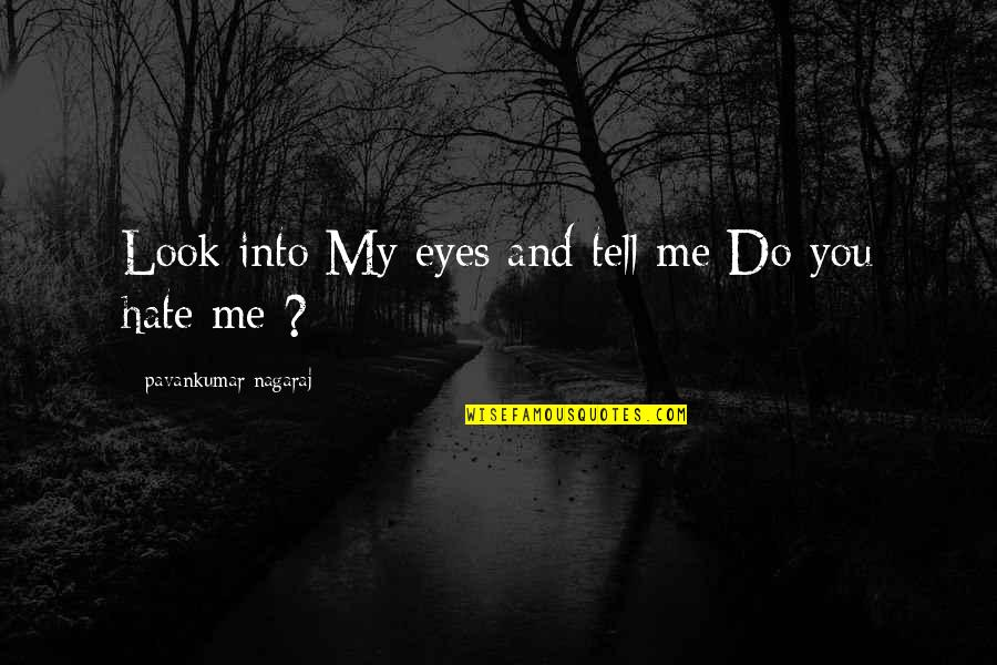 Love And Lost Quotes By Pavankumar Nagaraj: Look into My eyes and tell me Do