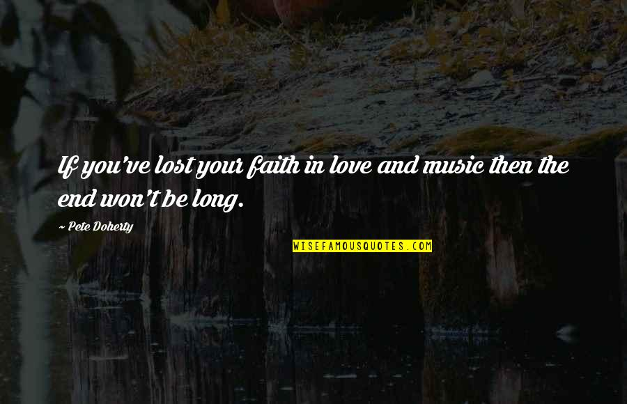 Love And Lost Quotes By Pete Doherty: If you've lost your faith in love and