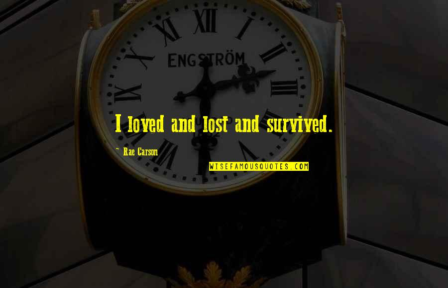 Love And Lost Quotes By Rae Carson: I loved and lost and survived.