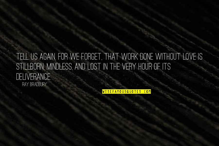 Love And Lost Quotes By Ray Bradbury: Tell us again, for we forget, that work