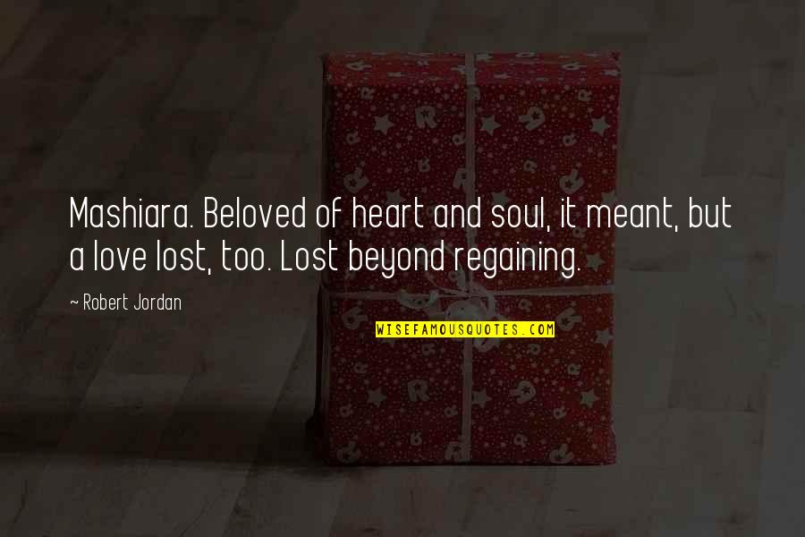 Love And Lost Quotes By Robert Jordan: Mashiara. Beloved of heart and soul, it meant,