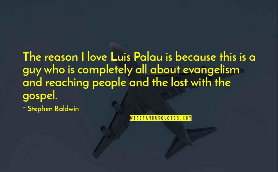 Love And Lost Quotes By Stephen Baldwin: The reason I love Luis Palau is because