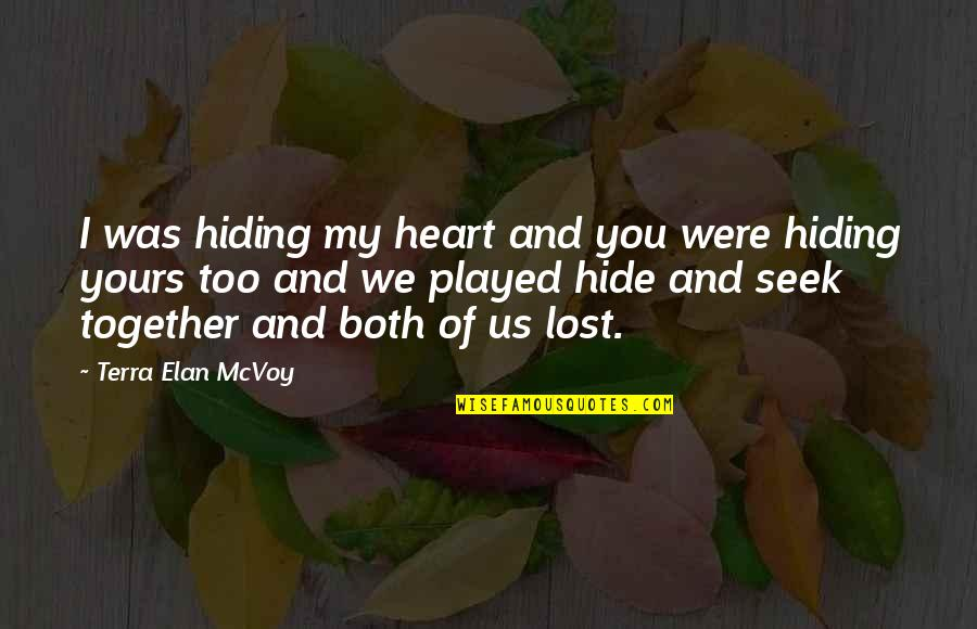 Love And Lost Quotes By Terra Elan McVoy: I was hiding my heart and you were