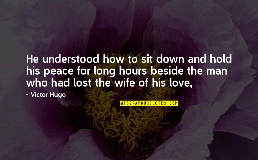 Love And Lost Quotes By Victor Hugo: He understood how to sit down and hold