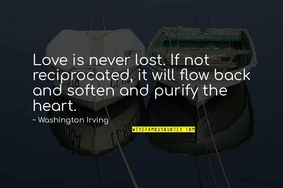 Love And Lost Quotes By Washington Irving: Love is never lost. If not reciprocated, it