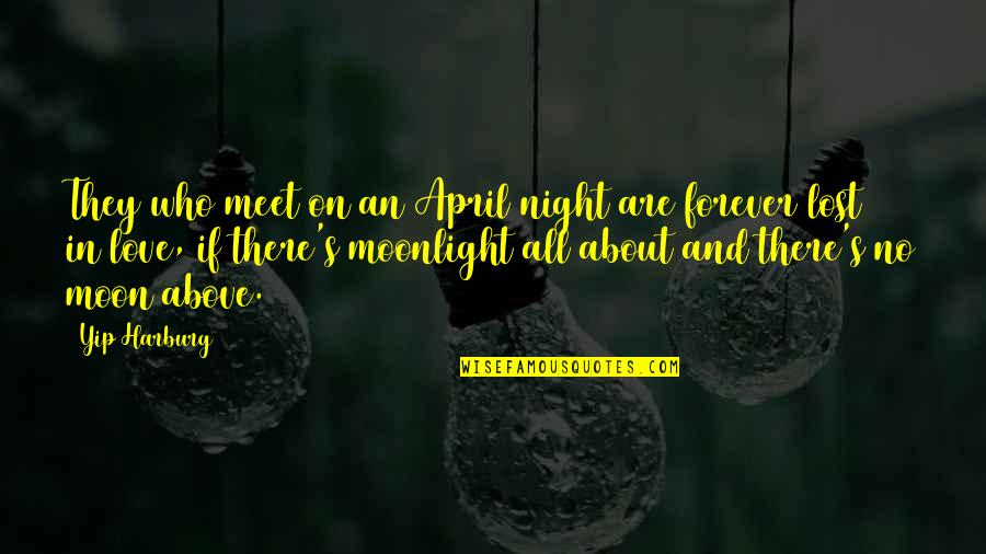 Love And Lost Quotes By Yip Harburg: They who meet on an April night are