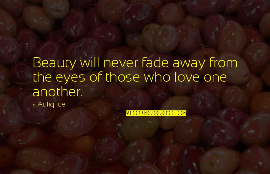 Love And Marriage And Family Quotes By Auliq Ice: Beauty will never fade away from the eyes