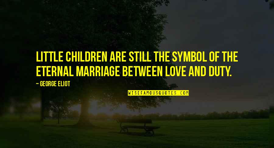 Love And Marriage And Family Quotes By George Eliot: Little children are still the symbol of the