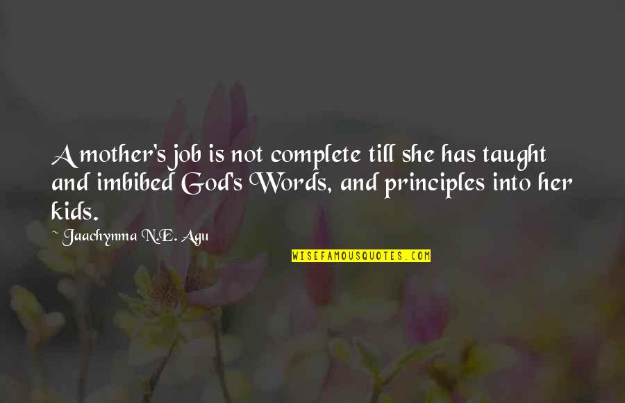 Love And Marriage And Family Quotes By Jaachynma N.E. Agu: A mother's job is not complete till she