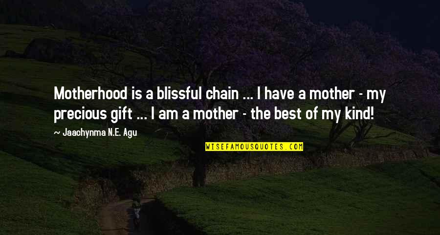 Love And Marriage And Family Quotes By Jaachynma N.E. Agu: Motherhood is a blissful chain ... I have