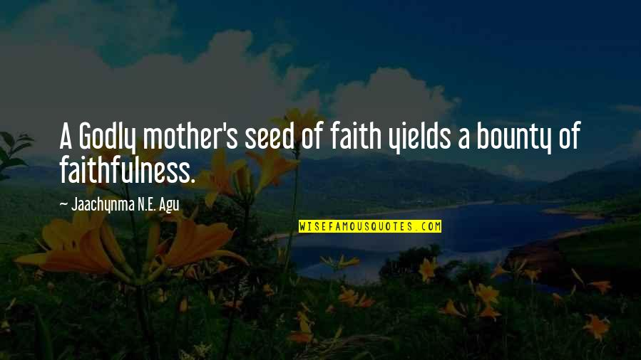 Love And Marriage And Family Quotes By Jaachynma N.E. Agu: A Godly mother's seed of faith yields a
