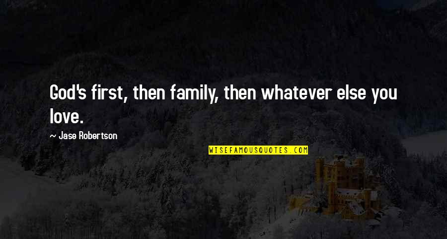 Love And Marriage And Family Quotes By Jase Robertson: God's first, then family, then whatever else you