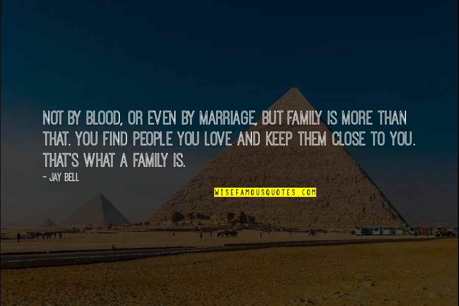 Love And Marriage And Family Quotes By Jay Bell: Not by blood, or even by marriage, but