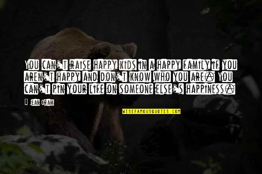 Love And Marriage And Family Quotes By Jean Oram: You can't raise happy kids in a happy