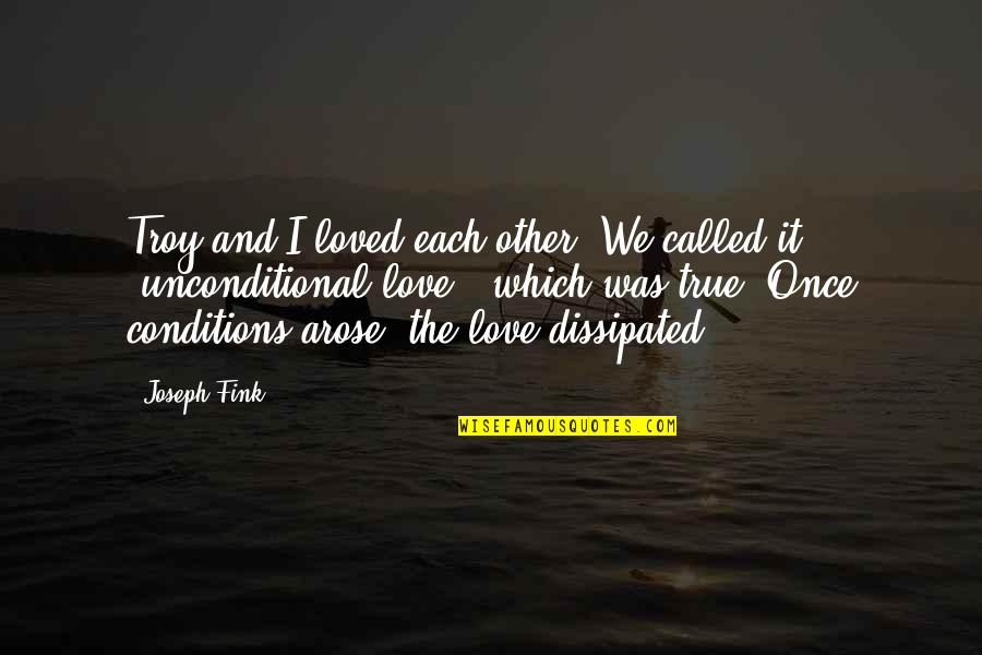 Love And Marriage And Family Quotes By Joseph Fink: Troy and I loved each other. We called