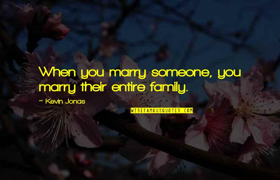 Love And Marriage And Family Quotes By Kevin Jonas: When you marry someone, you marry their entire