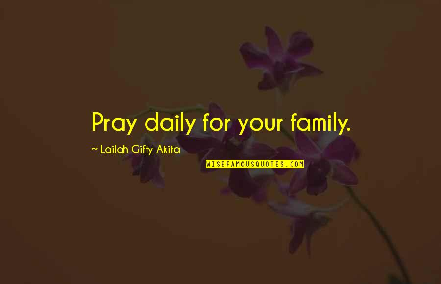Love And Marriage And Family Quotes By Lailah Gifty Akita: Pray daily for your family.