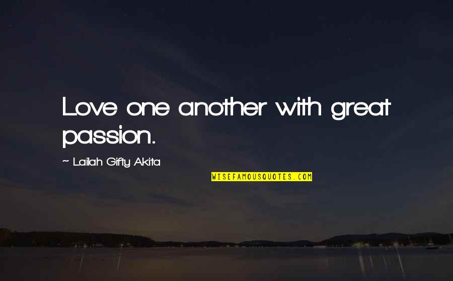 Love And Marriage And Family Quotes By Lailah Gifty Akita: Love one another with great passion.