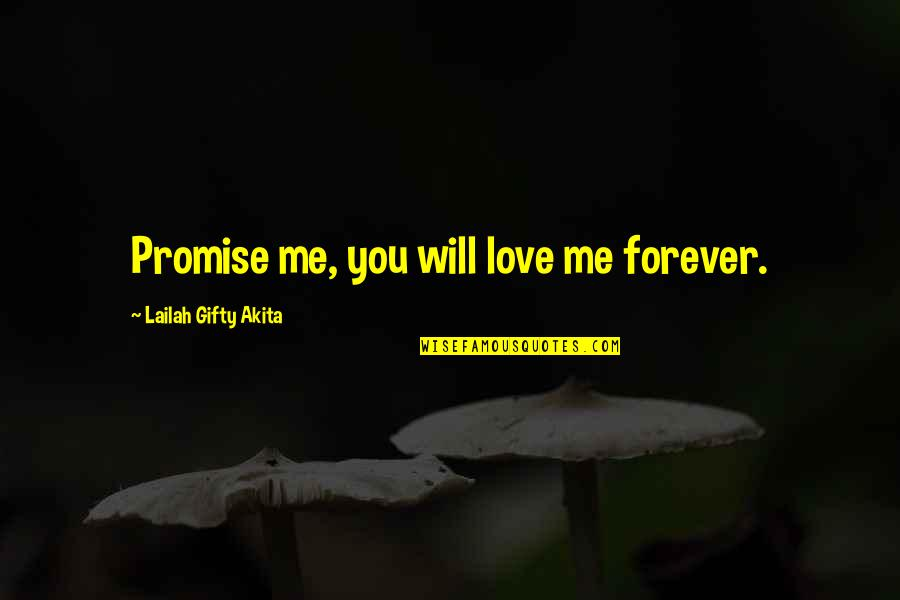 Love And Marriage And Family Quotes By Lailah Gifty Akita: Promise me, you will love me forever.