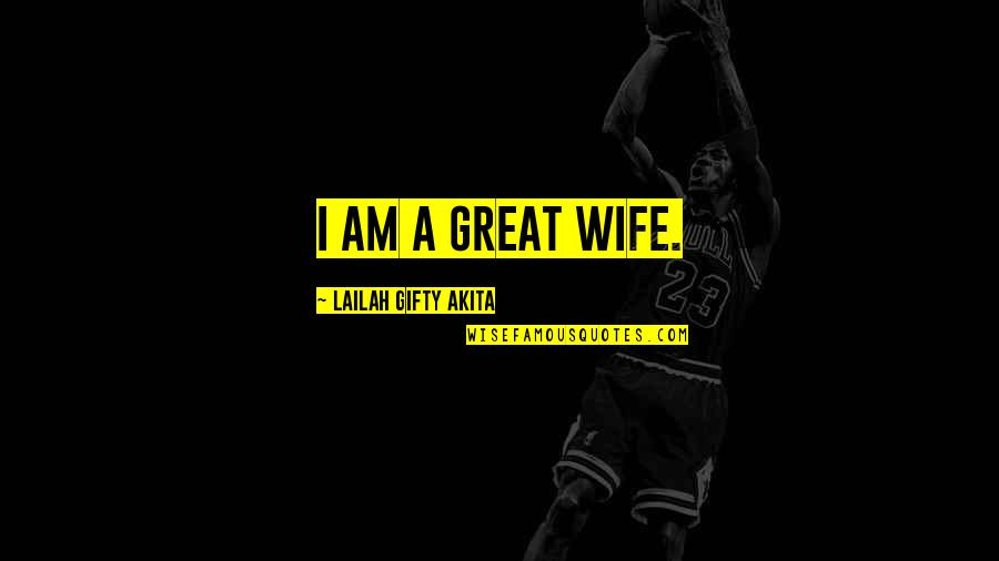 Love And Marriage And Family Quotes By Lailah Gifty Akita: I am a great wife.